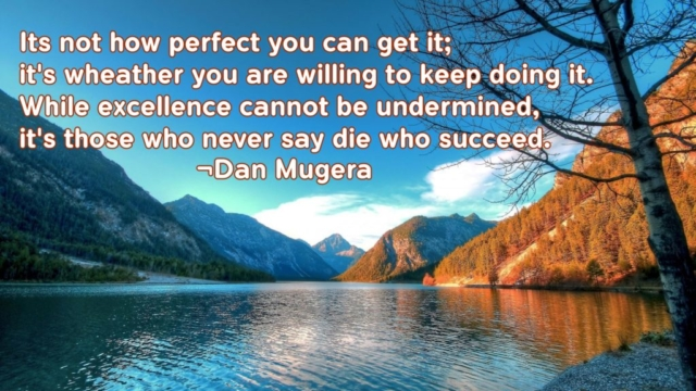 Quotes by Dan Mugera, determination quotes, excellence quotes, resilience quotes, success quotes