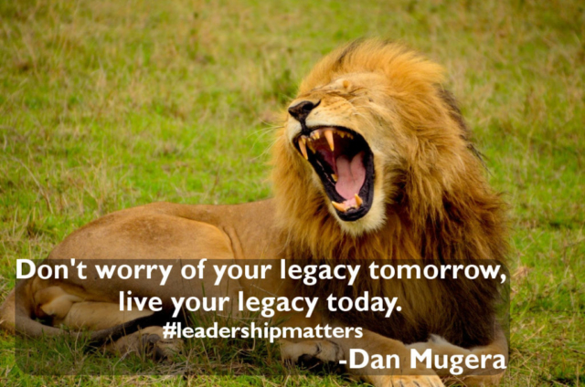 Quotes by Dan Mugera, legacy quotes, leadership quotes, life quotes